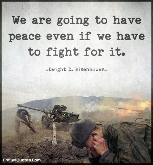 We are going to have peace even if we have to fight for it.