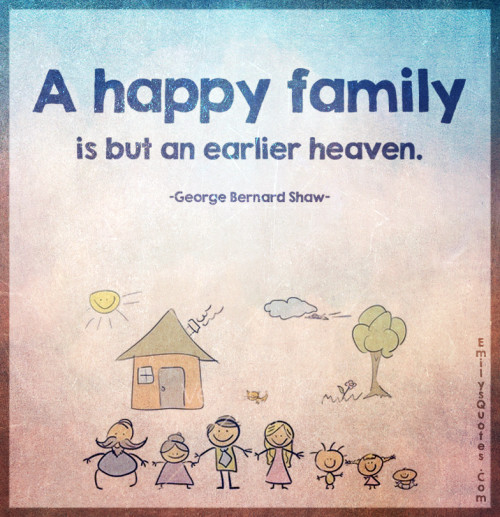 A happy family is but an earlier heaven.