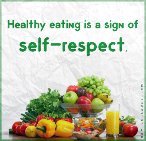 Healthy eating is a sign of self-respect.