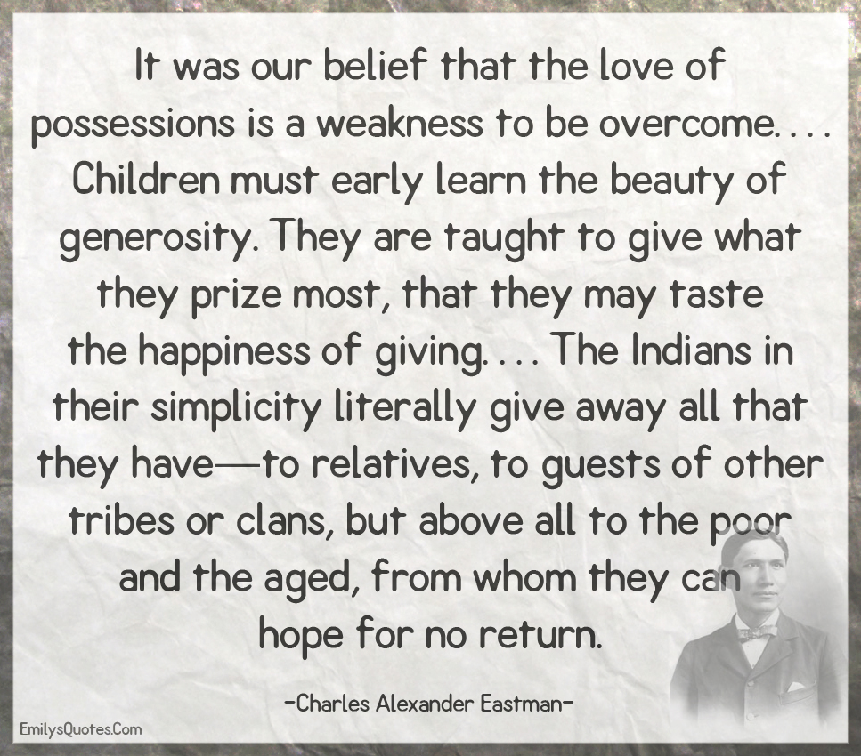 It was our belief that the love of possessions is a weakness to be overcome