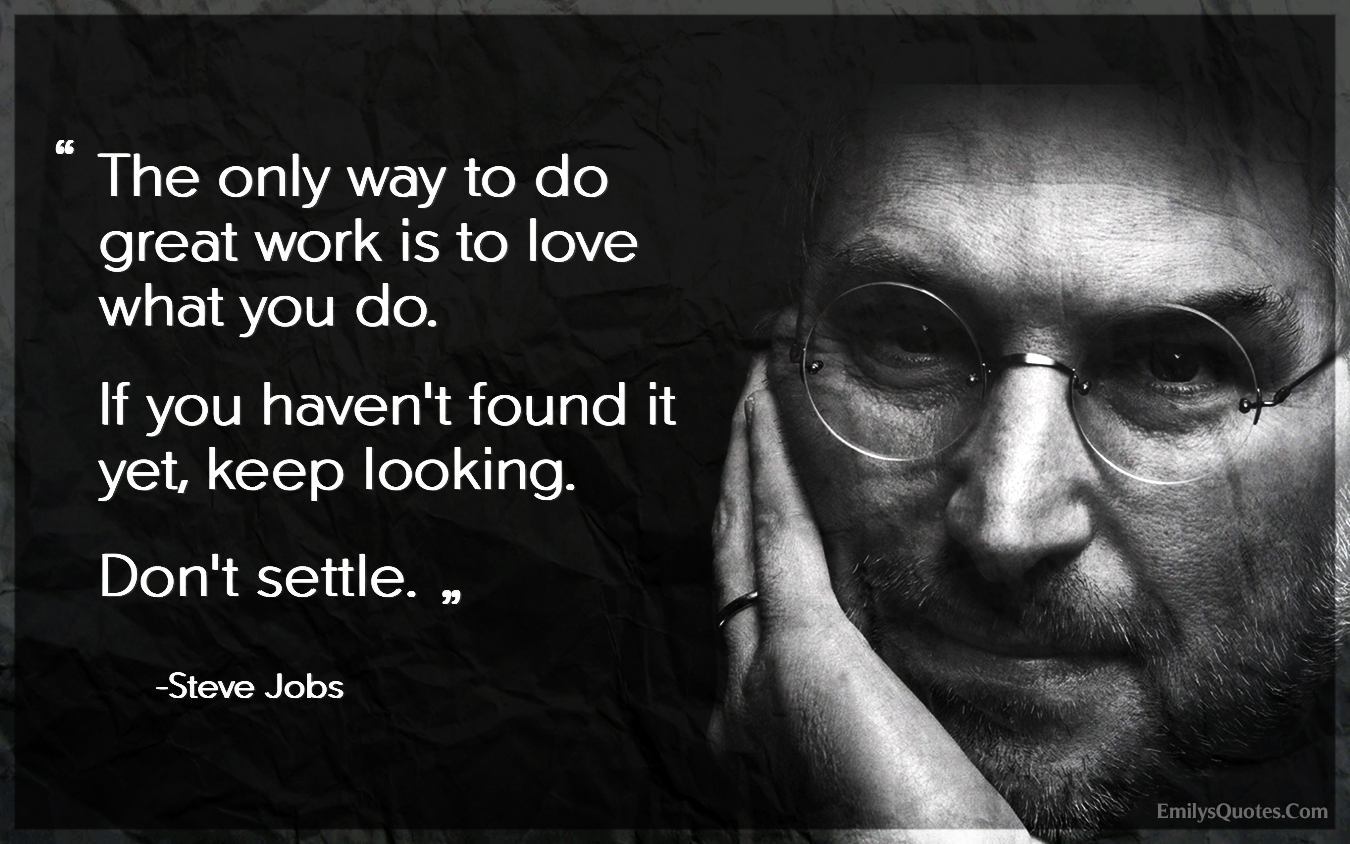 The Only Way To Do Great Work Is To Love What You Do. If You. U201c