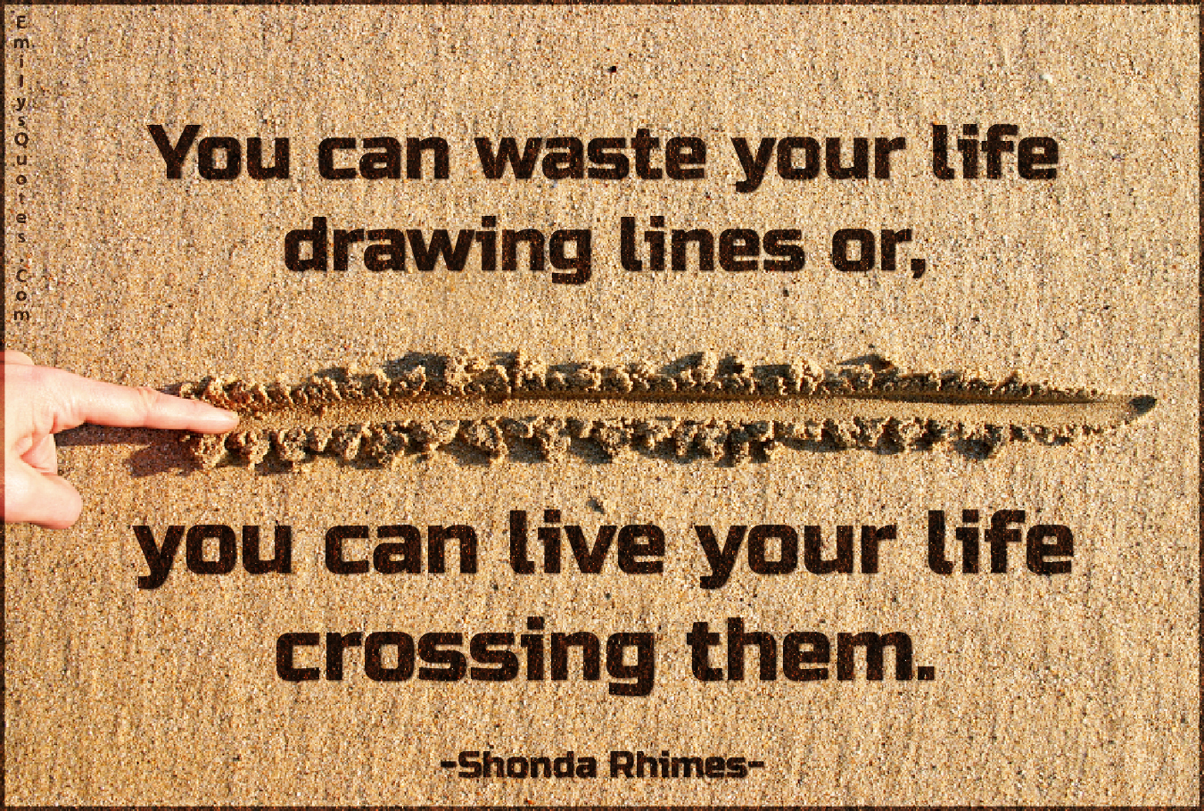 Quotes To Live Your Life By You Can Waste Your Life Drawing Lines Or You Can Live Your Life