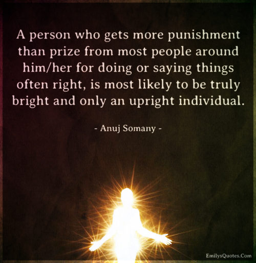 A person who gets more punishment than prize from most people around