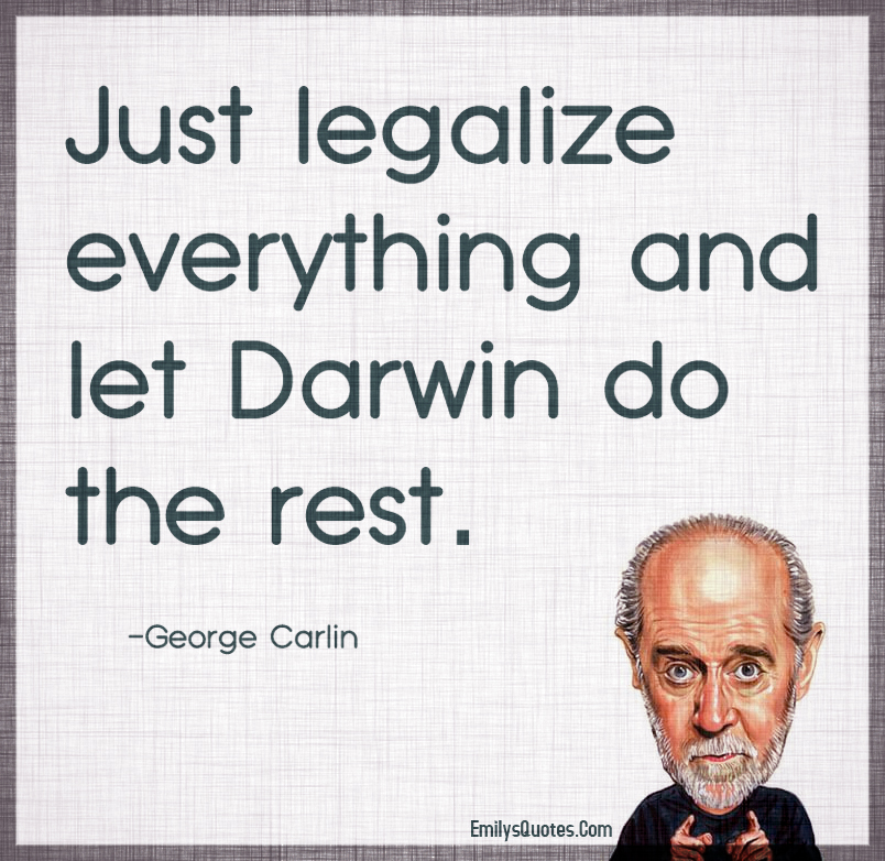 Just legalize everything and let Darwin do the rest.