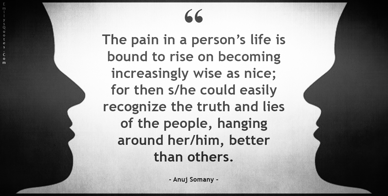 The Pain In A Person S Life Is Bound To Rise On Becoming