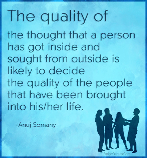 The quality of the thought that a person has got inside and sought from