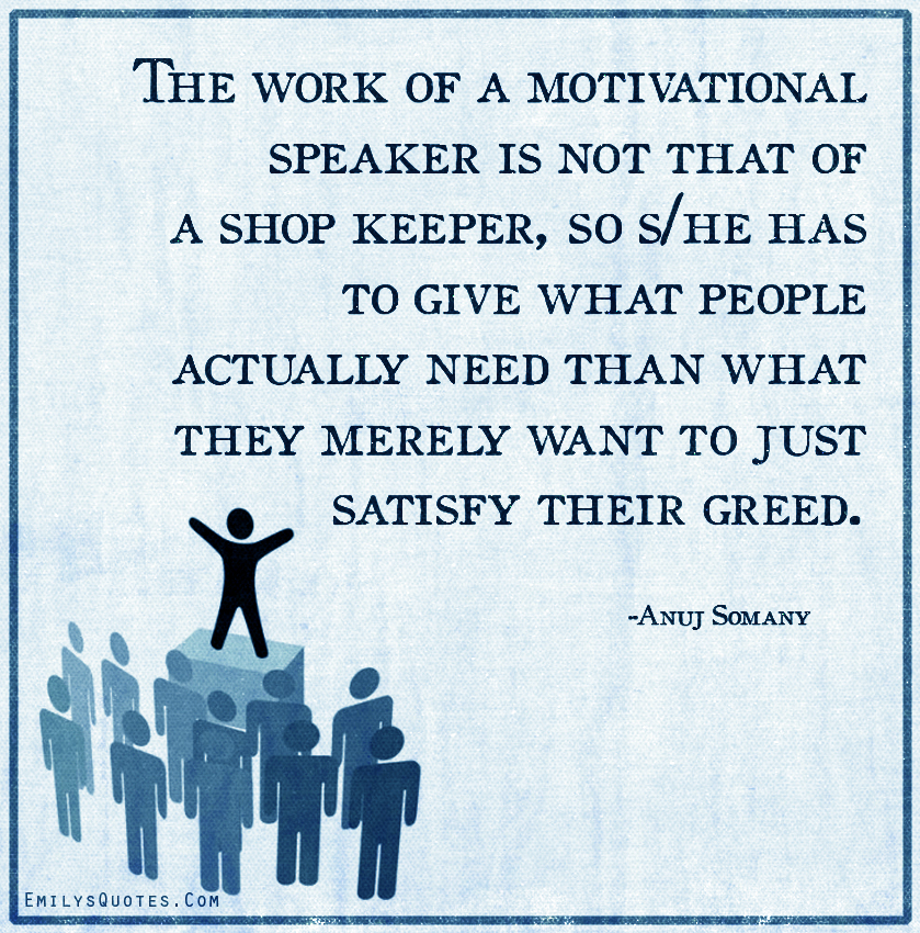 The work of a motivational speaker is not that of a shop keeper, so she has to give