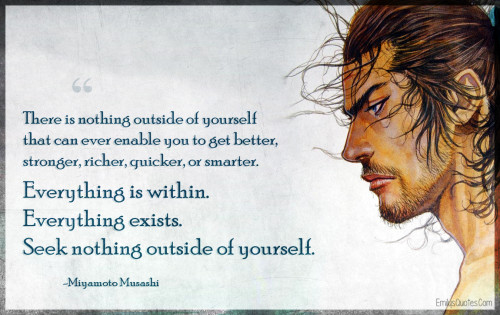 There is nothing outside of yourself that can ever enable you to get better, stronger