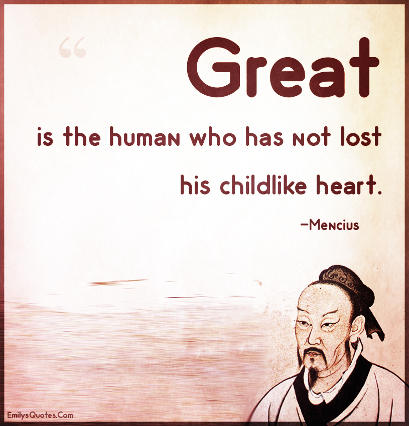 Great is the human who has not lost his childlike het.
