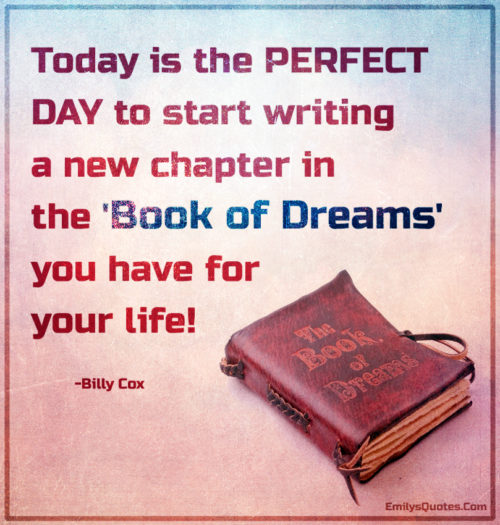 Today is the PERFECT DAY to start writing a new chapter in the