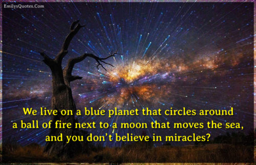 We live on a blue planet that circles around a ball of fire next to a moon that