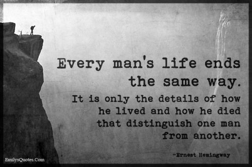 Every man's life ends the same way. It is only the details of how he lived and how