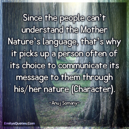 Since the people can't understand the Mother Nature's language, that's why it
