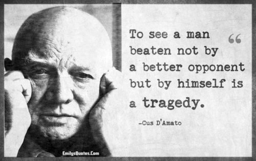 To see a man beaten not by a better opponent but by himself is a tragedy.