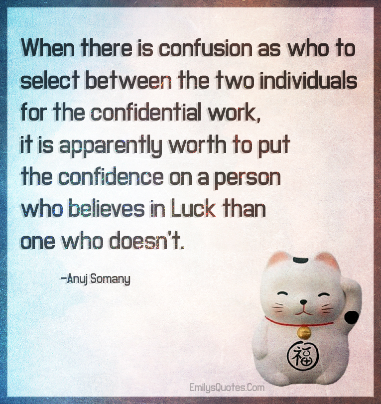 When there is confusion as who to select between the two individuals for the confidential