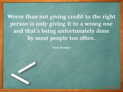 Worse than not giving credit to the right person is only giving it to a wrong