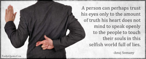 A person can perhaps trust his eyes only to the amount of truth his heart