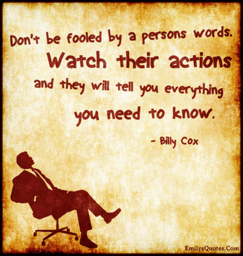 Don't be fooled by a persons words. Watch their actions and they