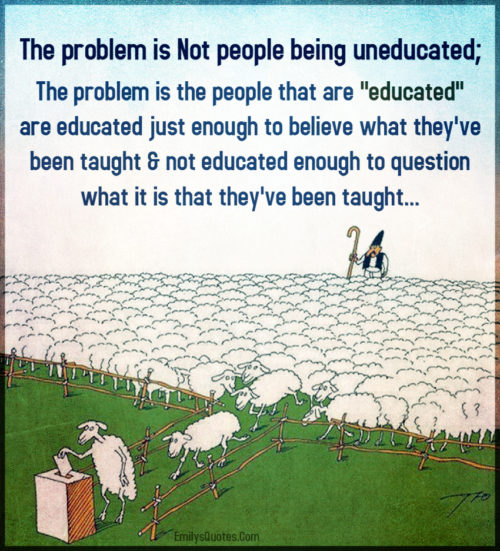 The problem is Not people being uneducated; The problem is the people that are