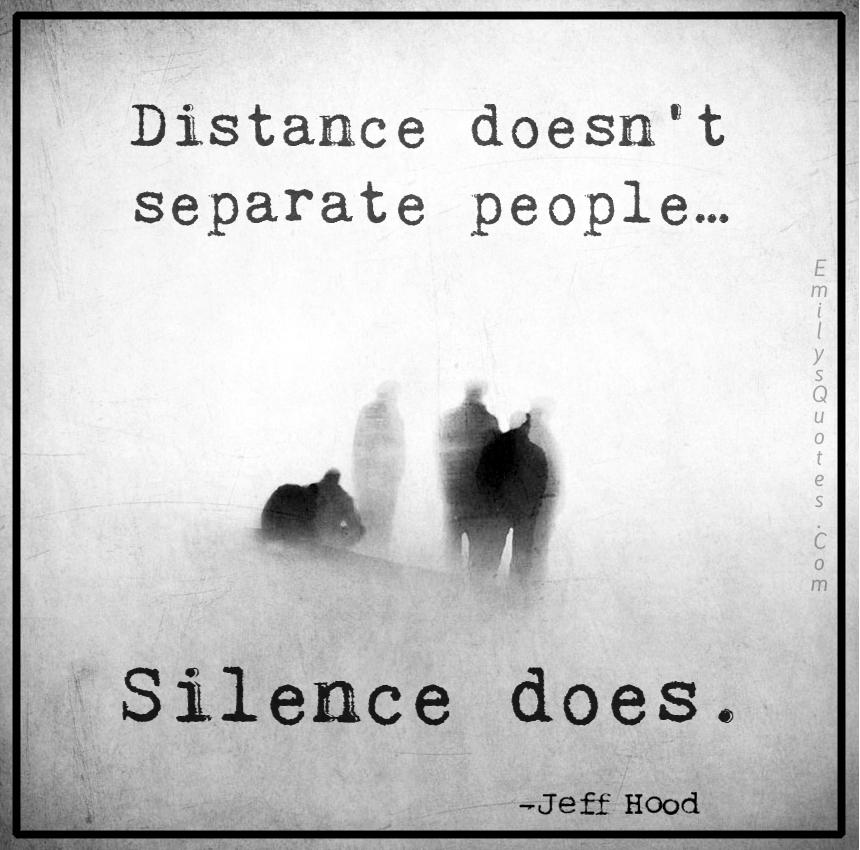 separate people. distance doesn\u0027t separate people\u2026 silence does. people