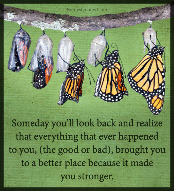 Someday you'll look back and realize that everything that ever happened to you