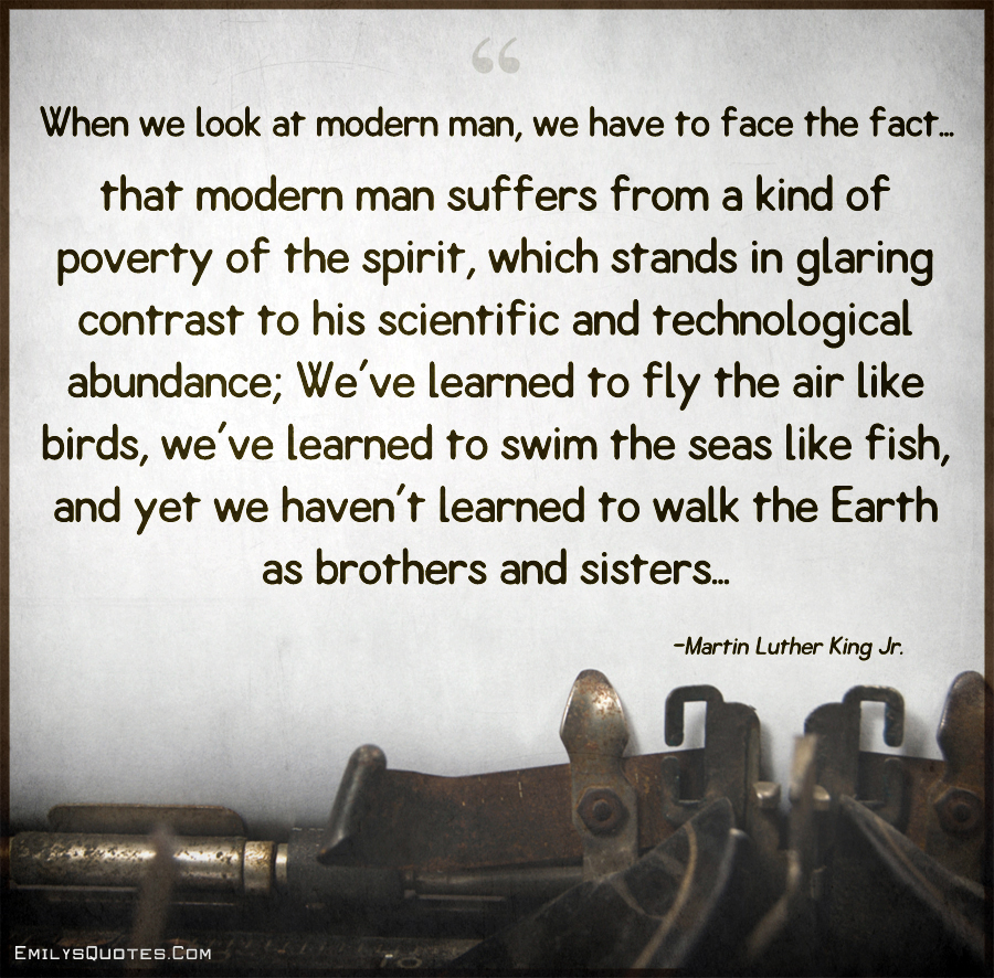 When we look at modern man, we have to face the fact...that modern