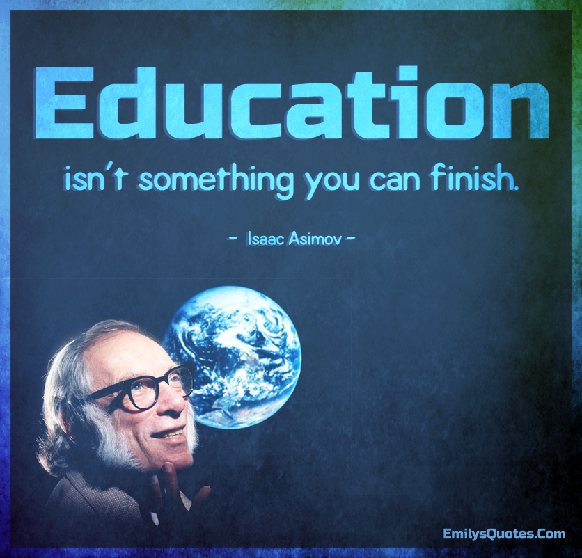 Education isn't something you can finish.