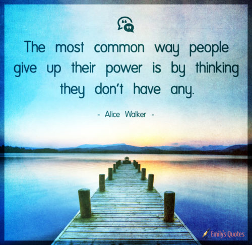 The most common way people give up their power is by