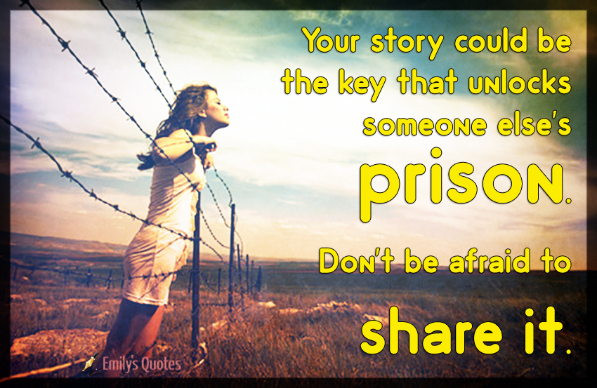 Your story could be the key that unlocks someone else's prison.