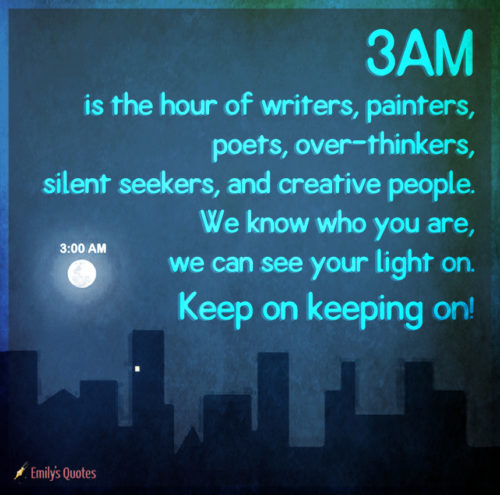 3AM is the hour of writers, painters, poets, over-thinkers, silent seekers