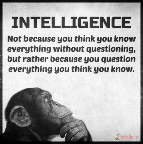 INTELLIGENCE - Not because you think you know everything