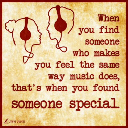 When you find someone who makes you feel the same way music