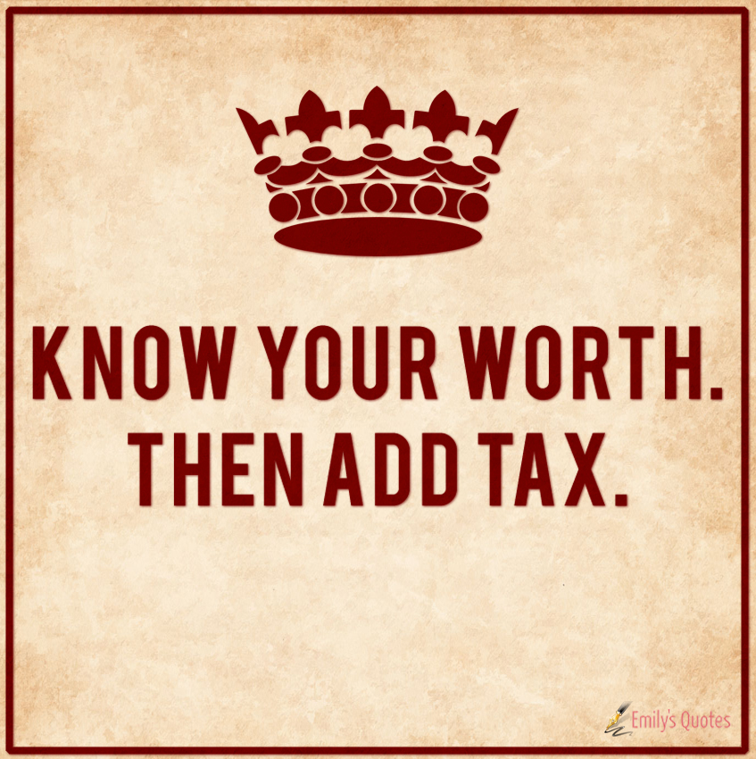 Know your worth. Then add tax.