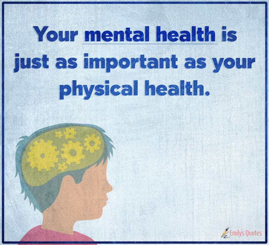 Your mental health is just as important as your physical health.