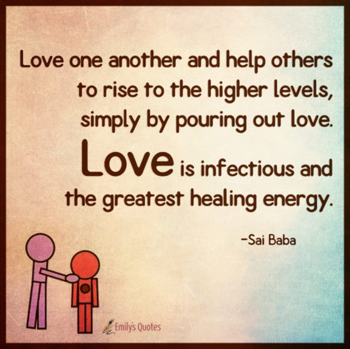 Love one another and help others to rise to the higher levels, simply by
