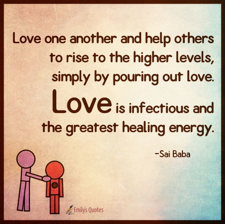 Love One Another And Help Others To Rise To The Higher Levels, Simply By. U201c