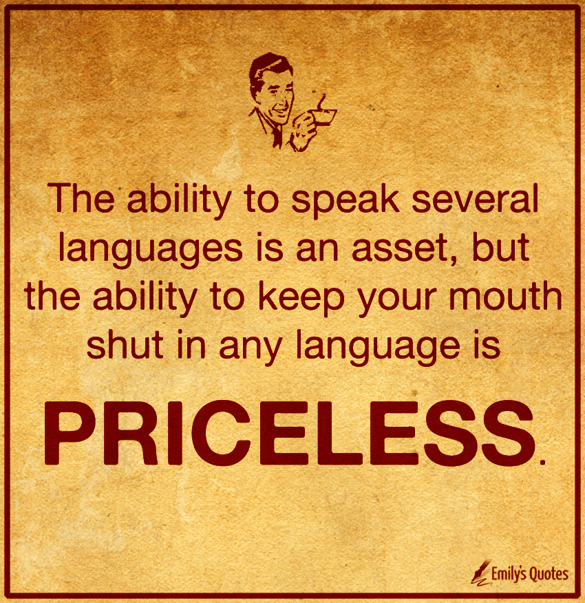 The ability to speak several languages is an asset, but the ability to keep