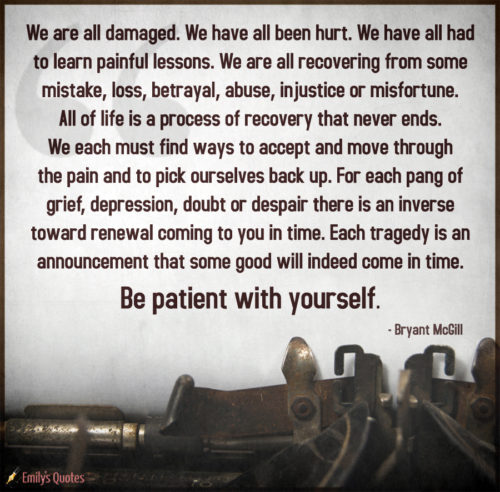 We are all damaged. We have all been hurt. We have all had to learn