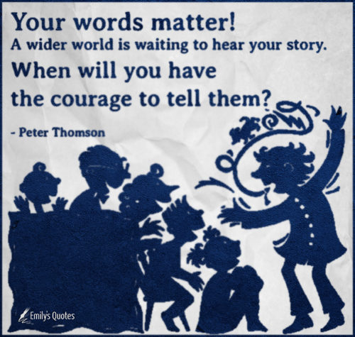 Your words matter! A wider world is waiting to hear your story