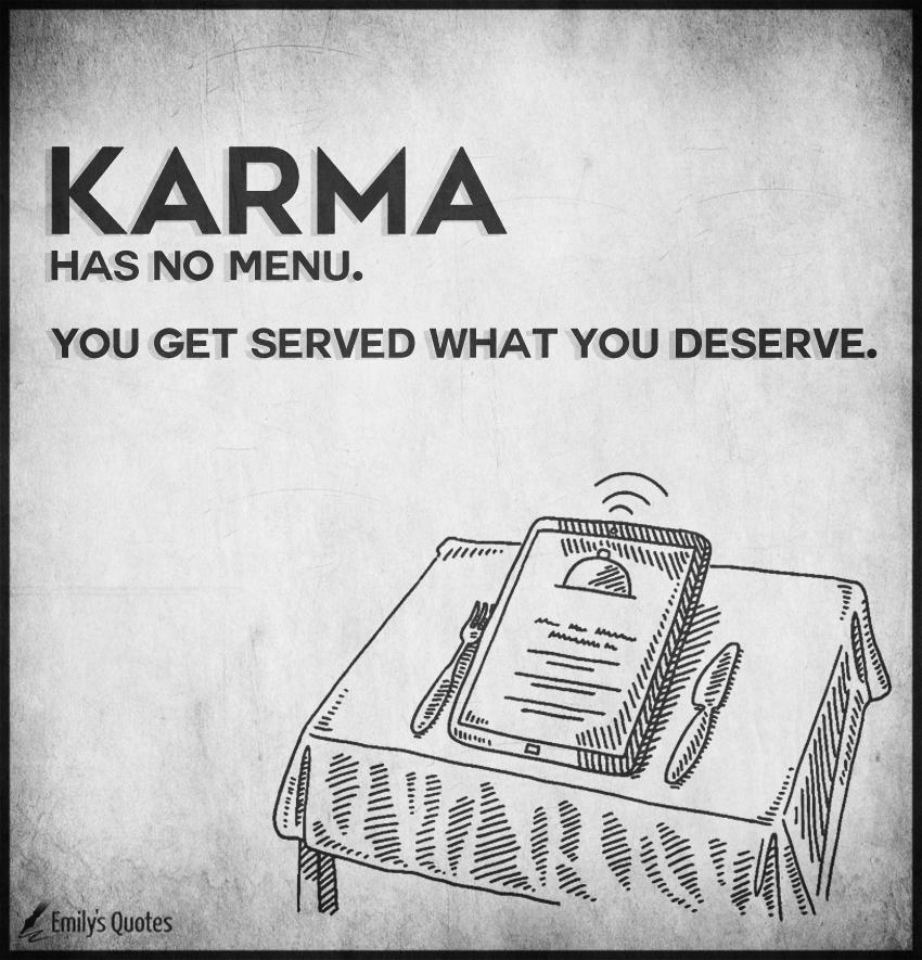 Karma Has No Menu You Get Served What You Deserve Popular