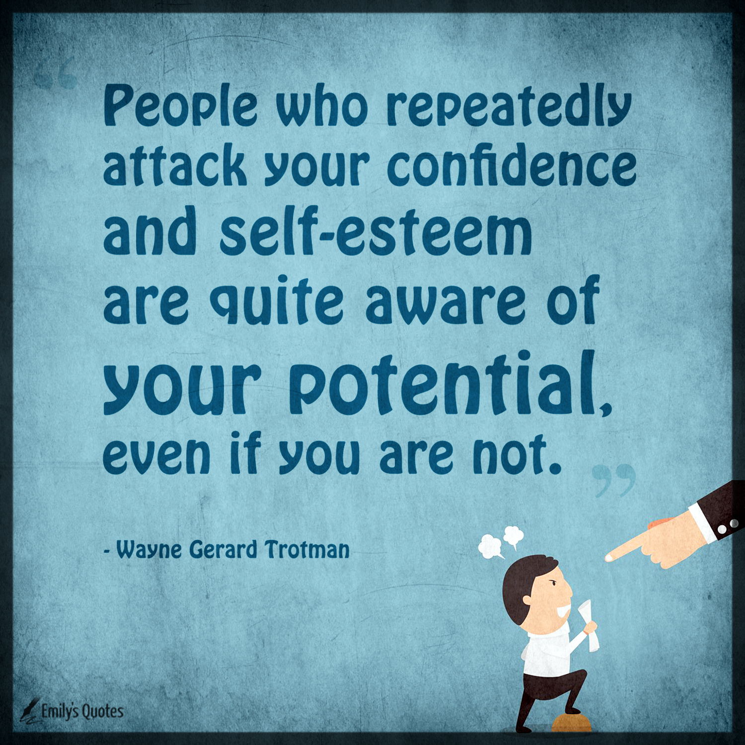 Quotes About Self Esteem People Who Repeatedly Attack Your Confidence And Selfesteem Are