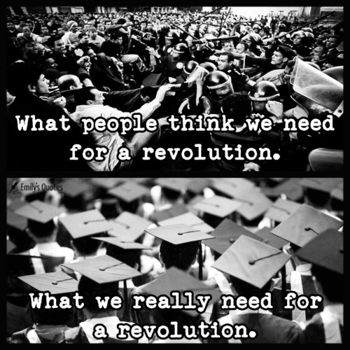 What people think we need for a revolution. What we really need for a revolution.