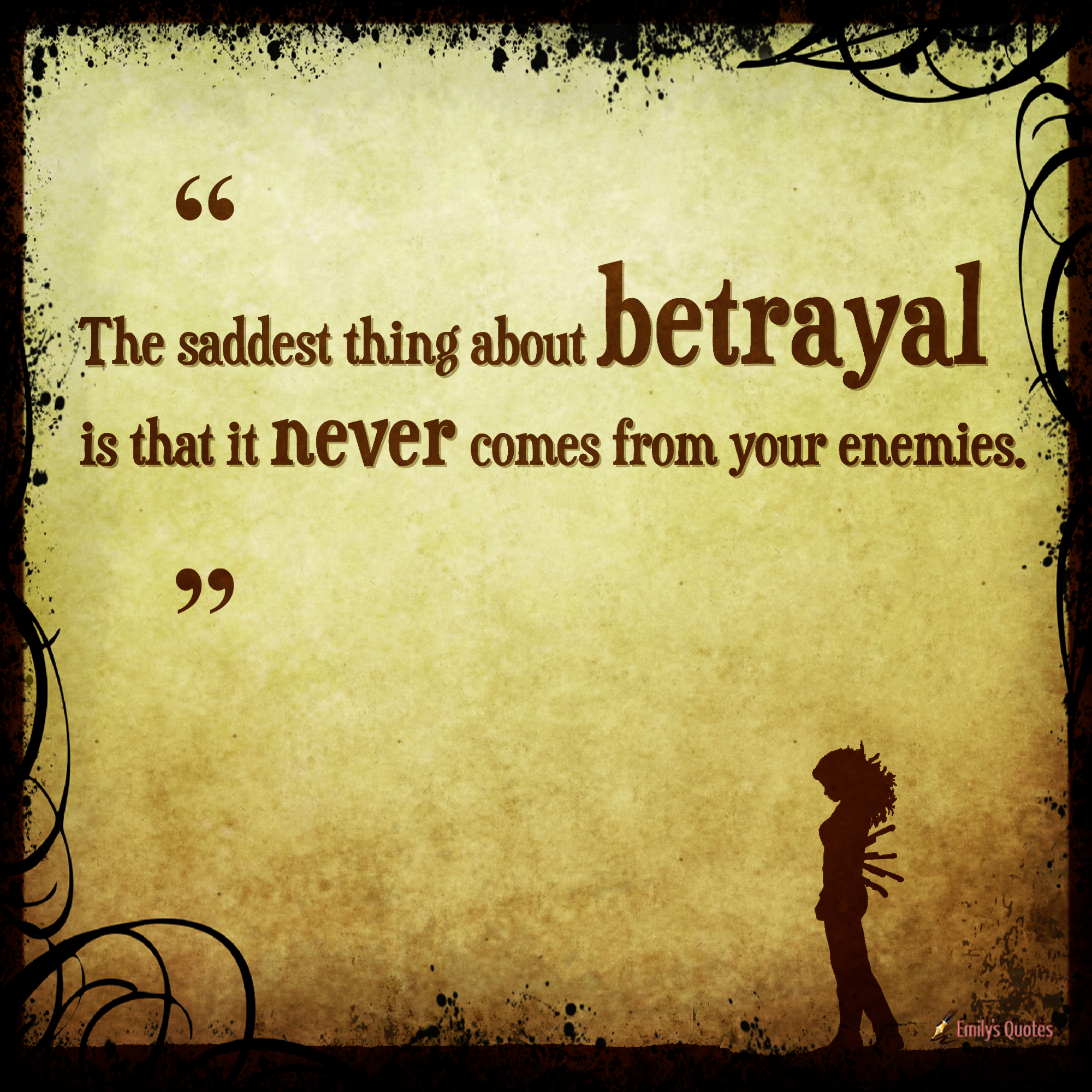 The saddest thing about betrayal is that it never comes