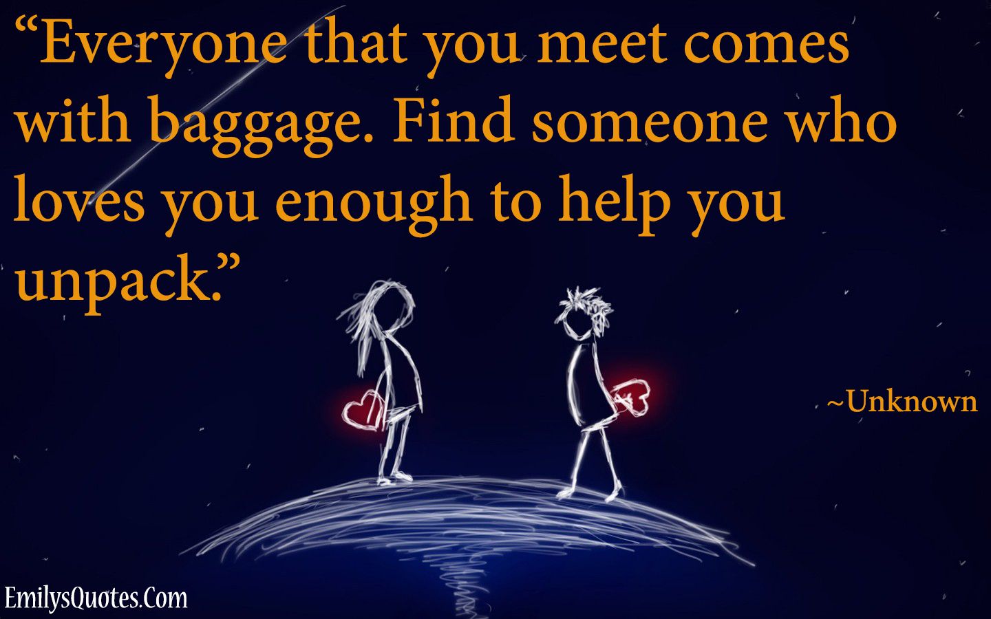 Everyone that you meet comes with baggage. Find someone