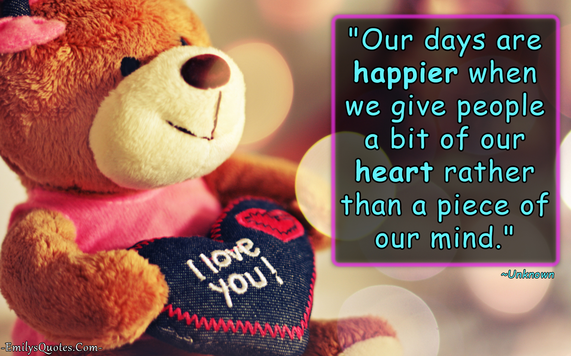Our days are happier when we give people a bit of our heart ...