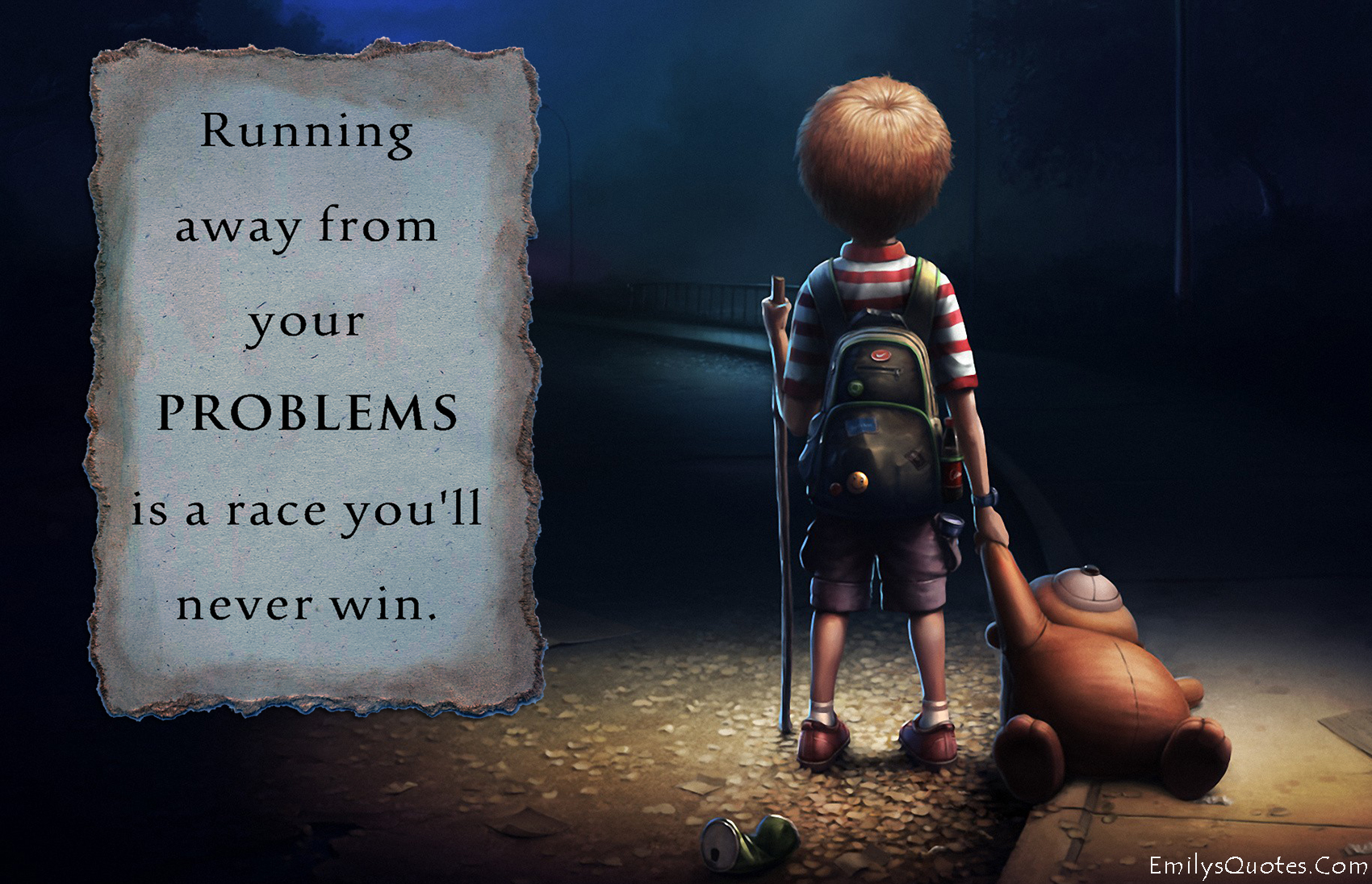 Running away from your problems is a race you\'ll never win ...