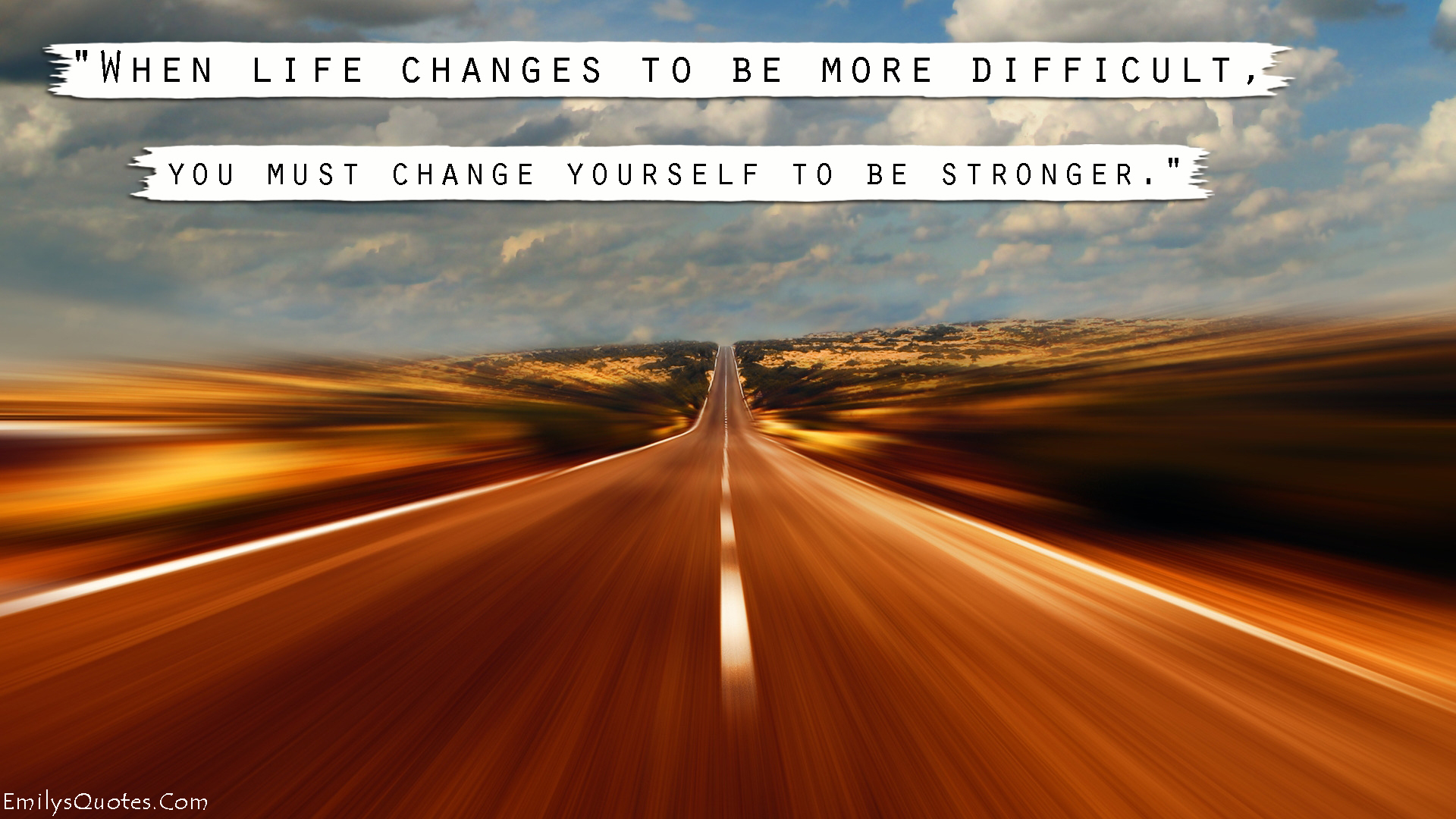When Life Changes To Be More Difficult You Must Change Yourself To Be Stronger Popular Inspirational Quotes At Emilysquotes