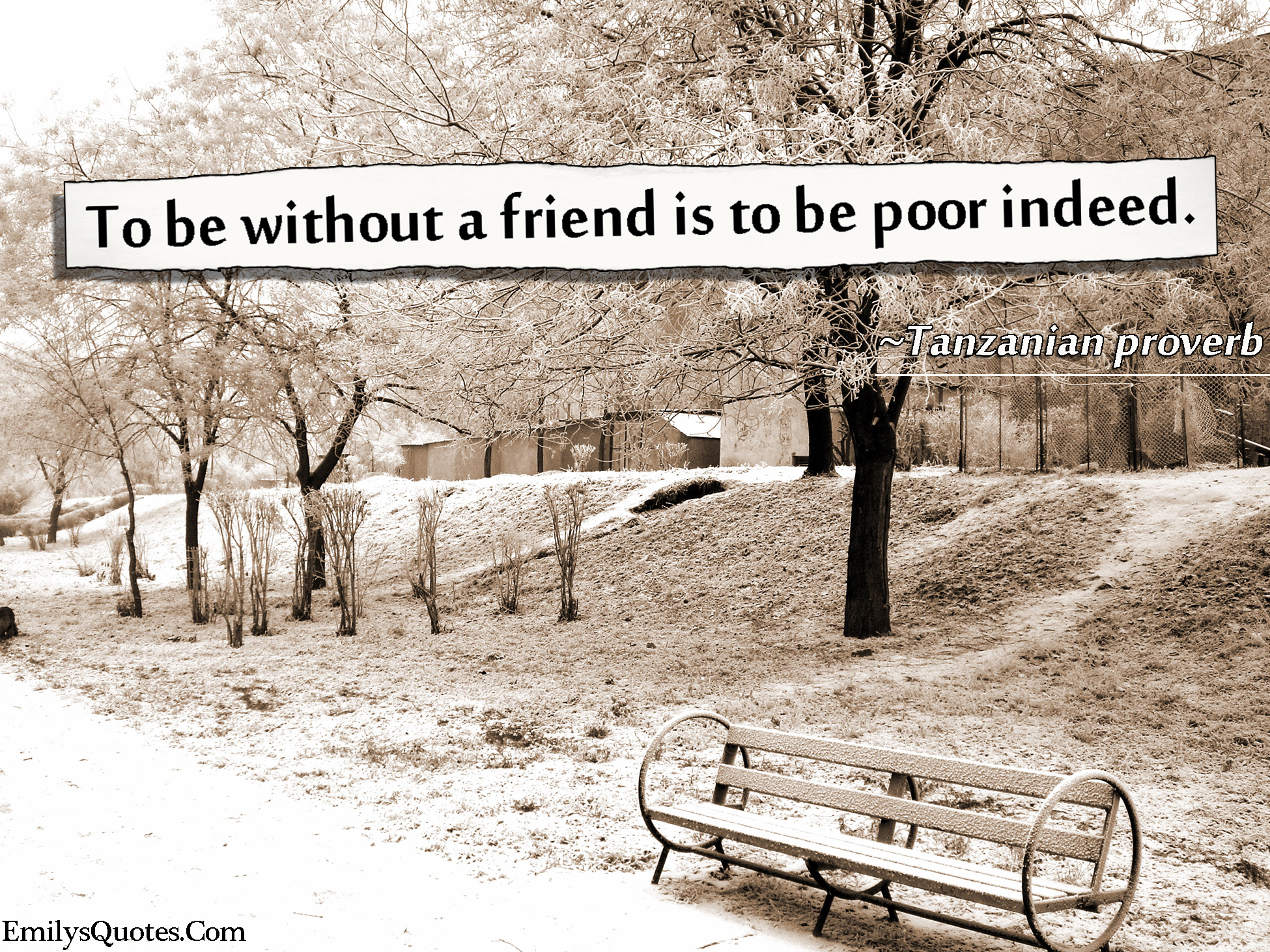to be out a friend is to be poor indeed popular