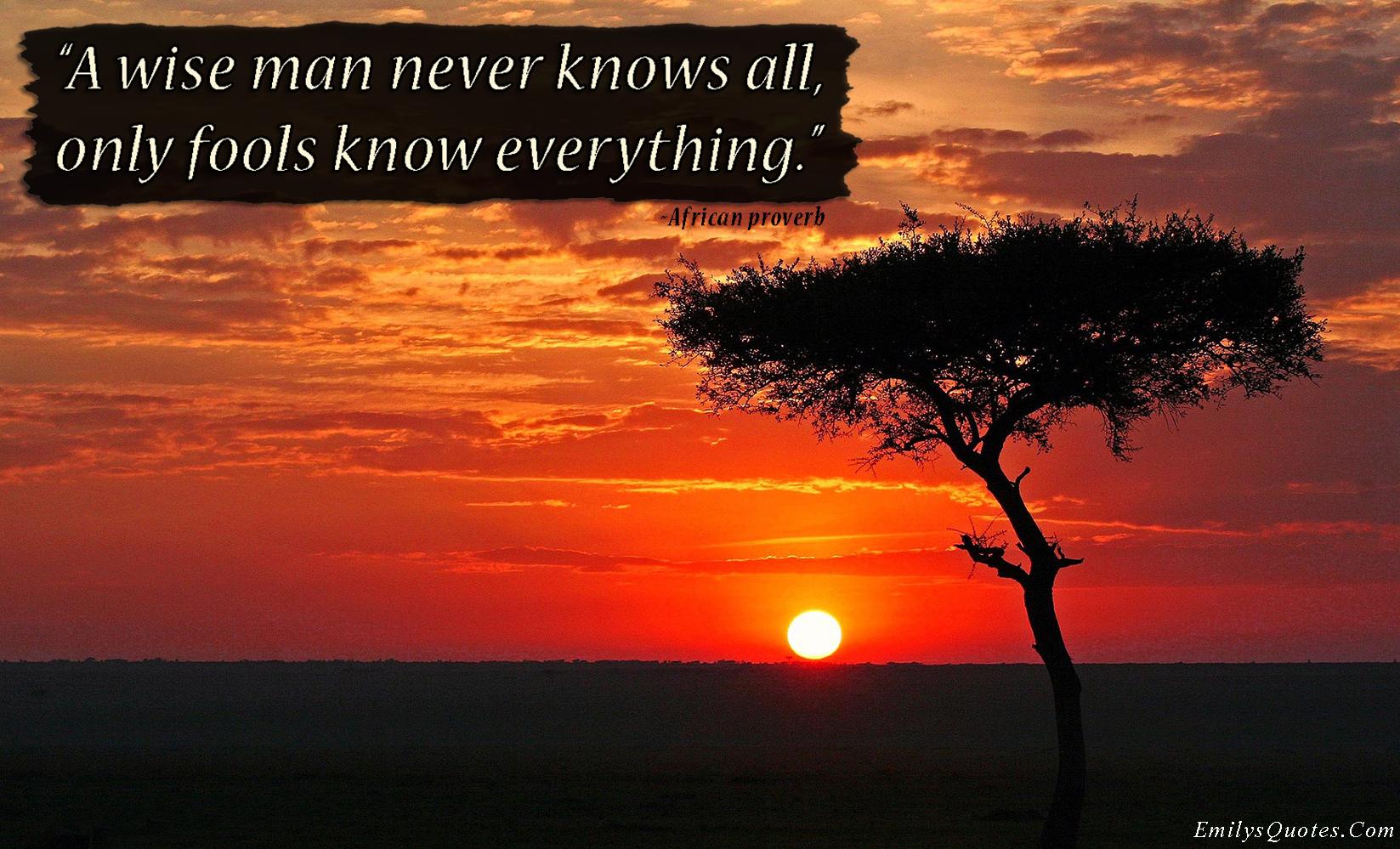 Un hombre sabio nunca sabe todo. Solo los necios lo saben todo.