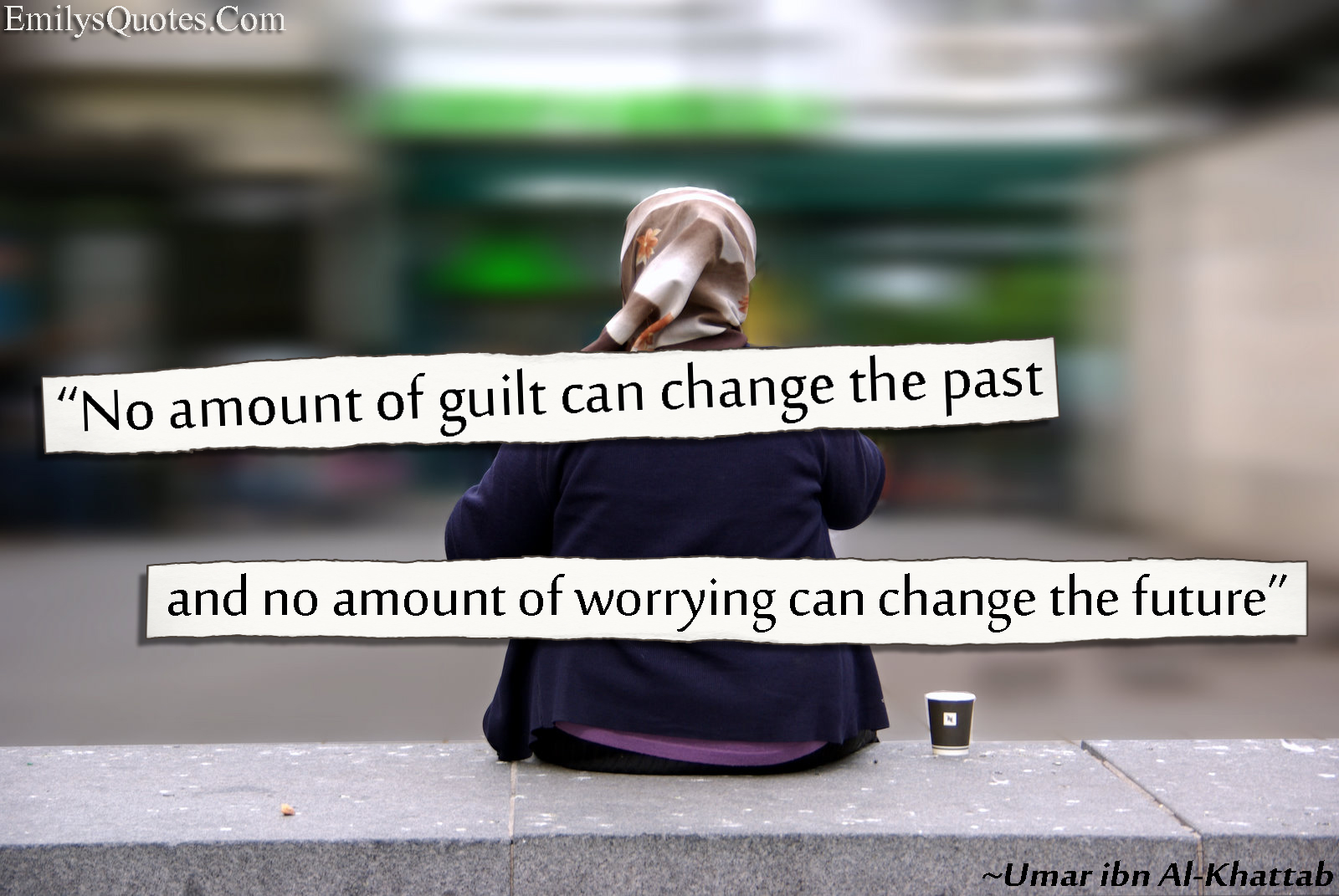 No amount of guilt can change the past and no amount of